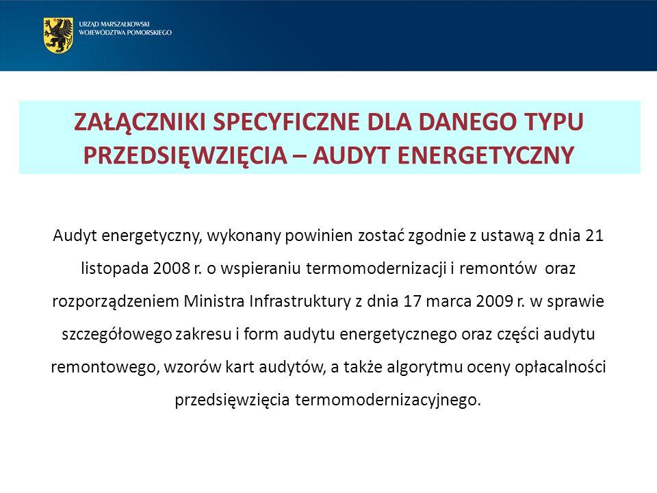ZAŁĄCZNIKI SPECYFICZNE DLA DANEGO TYPU PRZEDSIĘWZIĘCIA – AUDYT ENERGETYCZNY Audyt energetyczny, wykonany powinien zostać zgodnie z ustawą z dnia 21 listopada 2008 r.