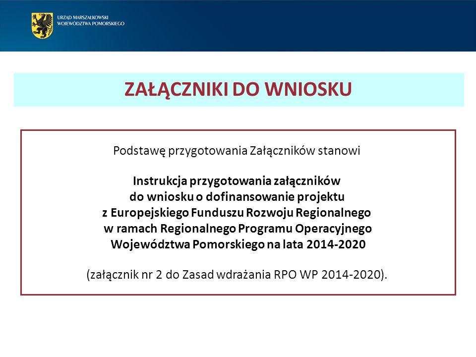 Podstawę przygotowania Załączników stanowi Instrukcja przygotowania załączników do wniosku o dofinansowanie projektu z Europejskiego Funduszu Rozwoju Regionalnego w ramach Regionalnego Programu Operacyjnego Województwa Pomorskiego na lata 2014-2020 (załącznik nr 2 do Zasad wdrażania RPO WP 2014-2020).
