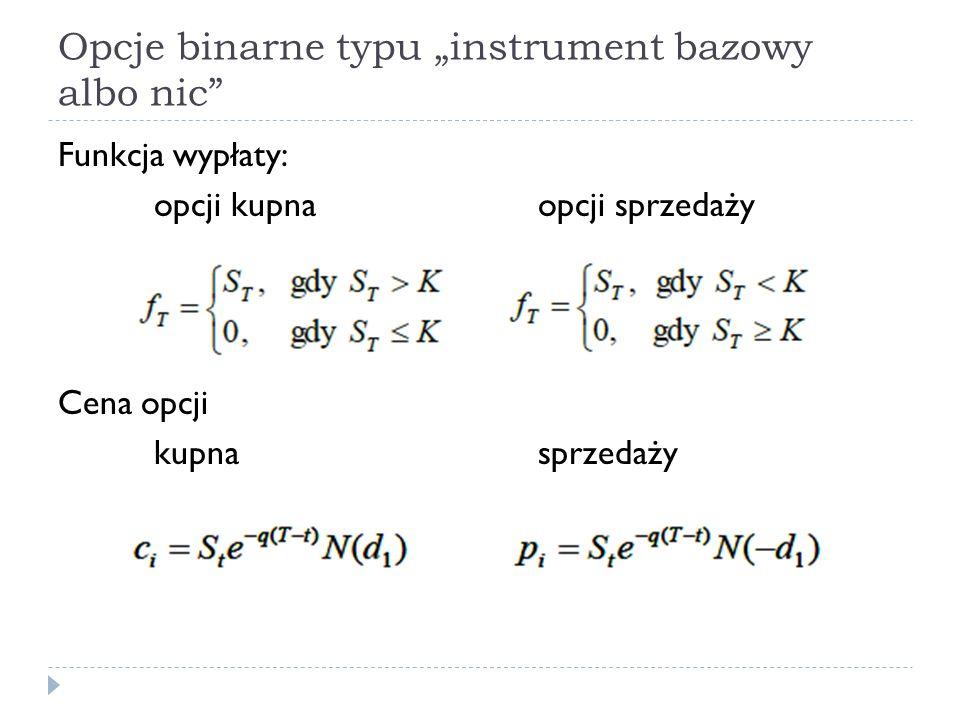 """Opcje binarne typu """"instrument bazowy albo nic Funkcja wypłaty: opcji kupnaopcji sprzedaży Cena opcji kupnasprzedaży"""