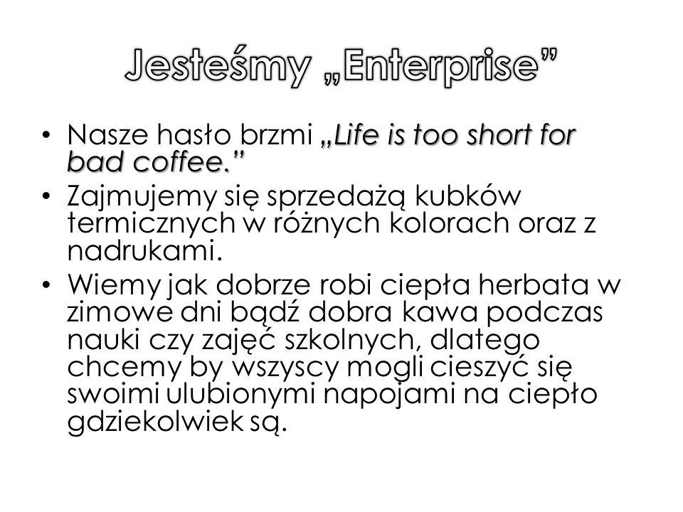 """""""Life is too short for bad coffee. Nasze hasło brzmi """"Life is too short for bad coffee. Zajmujemy się sprzedażą kubków termicznych w różnych kolorach oraz z nadrukami."""
