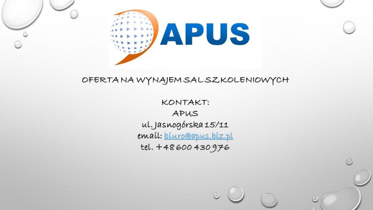 OFERTA NA WYNAJEM SAL SZKOLENIOWYCH KONTAKT: APUS ul. Jasnogórska 15/11 email: biuro@apus.biz.pl tel. +48 600 430 976 biuro@apus.biz.pl