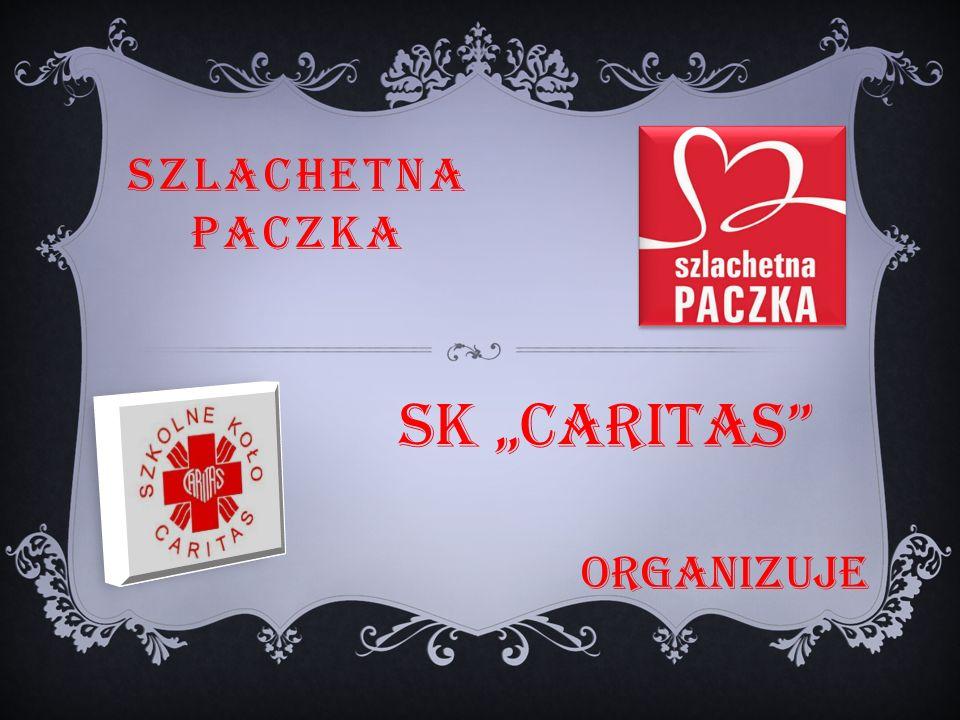 "SZLACHETNA PACZKA ORGANIZUJE Sk ""CARITAS"