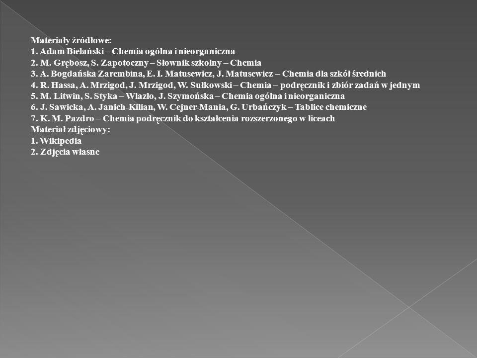 Materiały źródłowe: 1. Adam Bielański – Chemia ogólna i nieorganiczna 2.