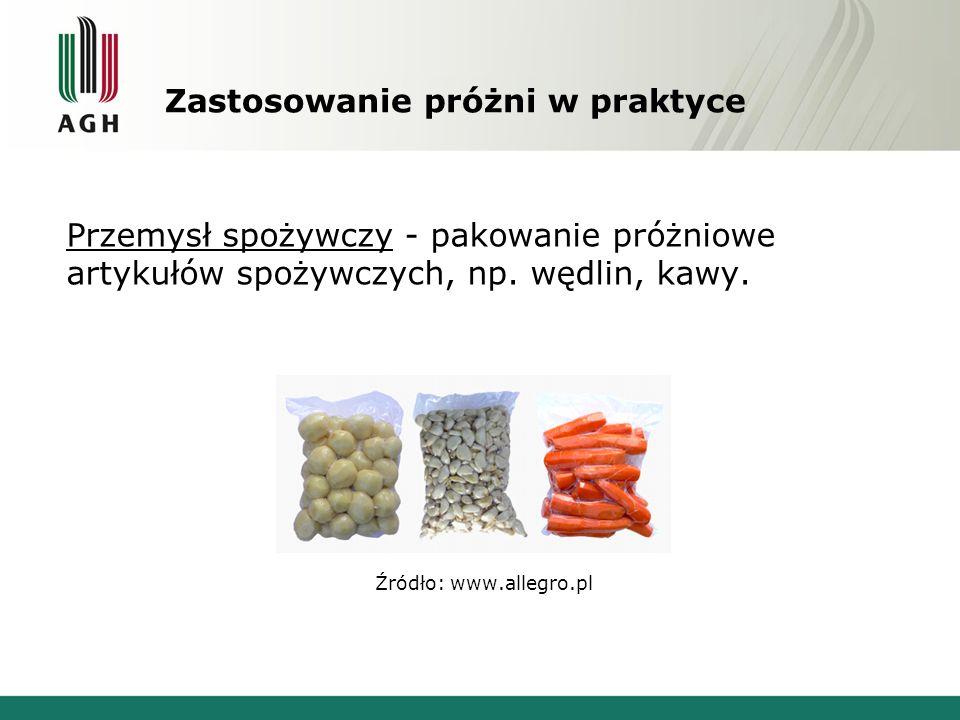 Zastosowanie próżni w praktyce Przemysł spożywczy - pakowanie próżniowe artykułów spożywczych, np.