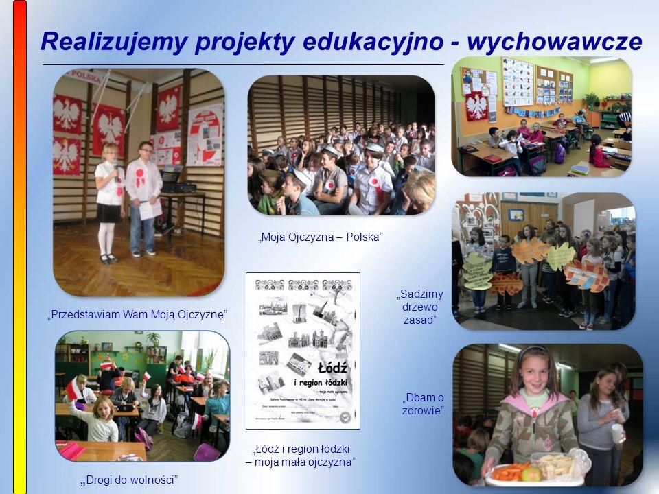 """Realizujemy projekty edukacyjno - wychowawcze """" Drogi do wolności """"Moja Ojczyzna – Polska """"Dbam o zdrowie """"Sadzimy drzewo zasad """"Przedstawiam Wam Moją Ojczyznę """"Łódź i region łódzki – moja mała ojczyzna"""