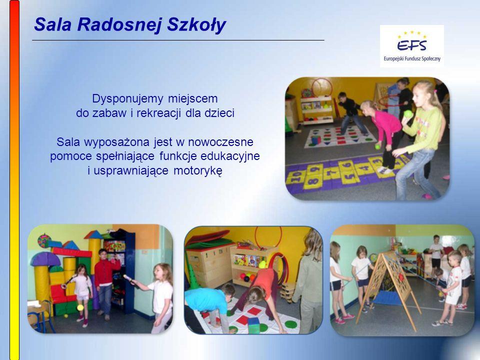 Sala Radosnej Szkoły Dysponujemy miejscem do zabaw i rekreacji dla dzieci Sala wyposażona jest w nowoczesne pomoce spełniające funkcje edukacyjne i usprawniające motorykę