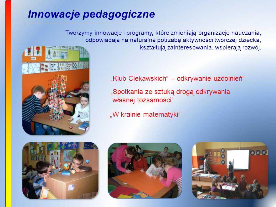 """Innowacje pedagogiczne """"Klub Ciekawskich – odkrywanie uzdolnień """"W krainie matematyki """"Spotkania ze sztuką drogą odkrywania własnej tożsamości Tworzymy innowacje i programy, które zmieniają organizację nauczania, odpowiadają na naturalną potrzebę aktywności twórczej dziecka, kształtują zainteresowania, wspierają rozwój."""