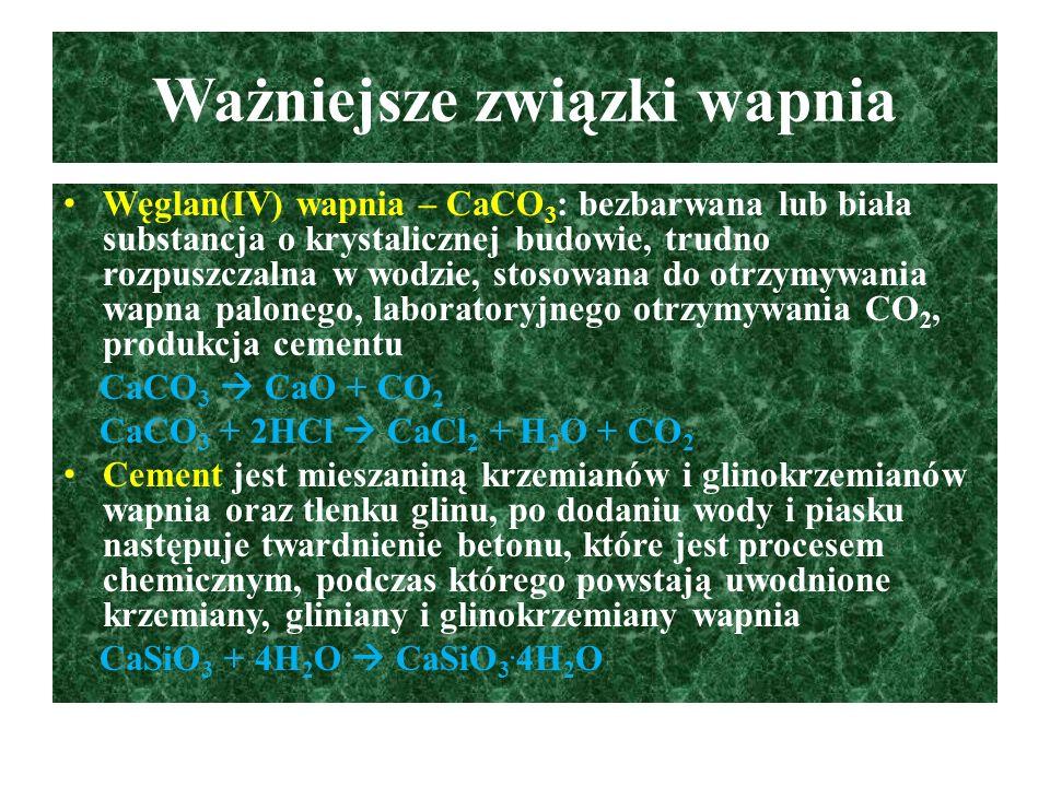 Ważniejsze związki wapnia Węglan(IV) wapnia – CaCO 3 : bezbarwana lub biała substancja o krystalicznej budowie, trudno rozpuszczalna w wodzie, stosowa