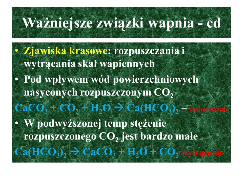 Ważniejsze związki wapnia - cd Zjawiska krasowe: rozpuszczania i wytrącania skał wapiennych Pod wpływem wód powierzchniowych nasyconych rozpuszczonym