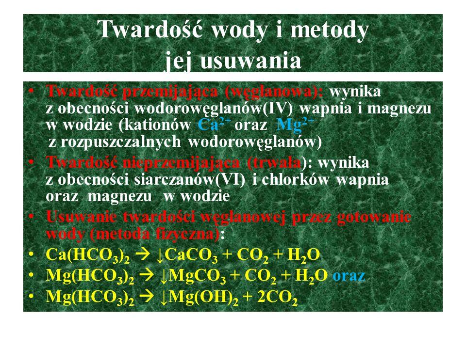 Twardość wody i metody jej usuwania Twardość przemijająca (węglanowa): wynika z obecności wodorowęglanów(IV) wapnia i magnezu w wodzie (kationów Ca 2+