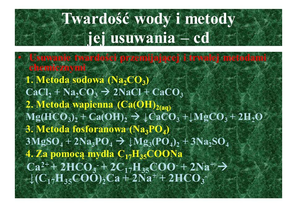 Twardość wody i metody jej usuwania – cd Usuwanie twardości przemijającej i trwałej metodami chemicznymi 1. Metoda sodowa (Na 2 CO 3 ) CaCl 2 + Na 2 C