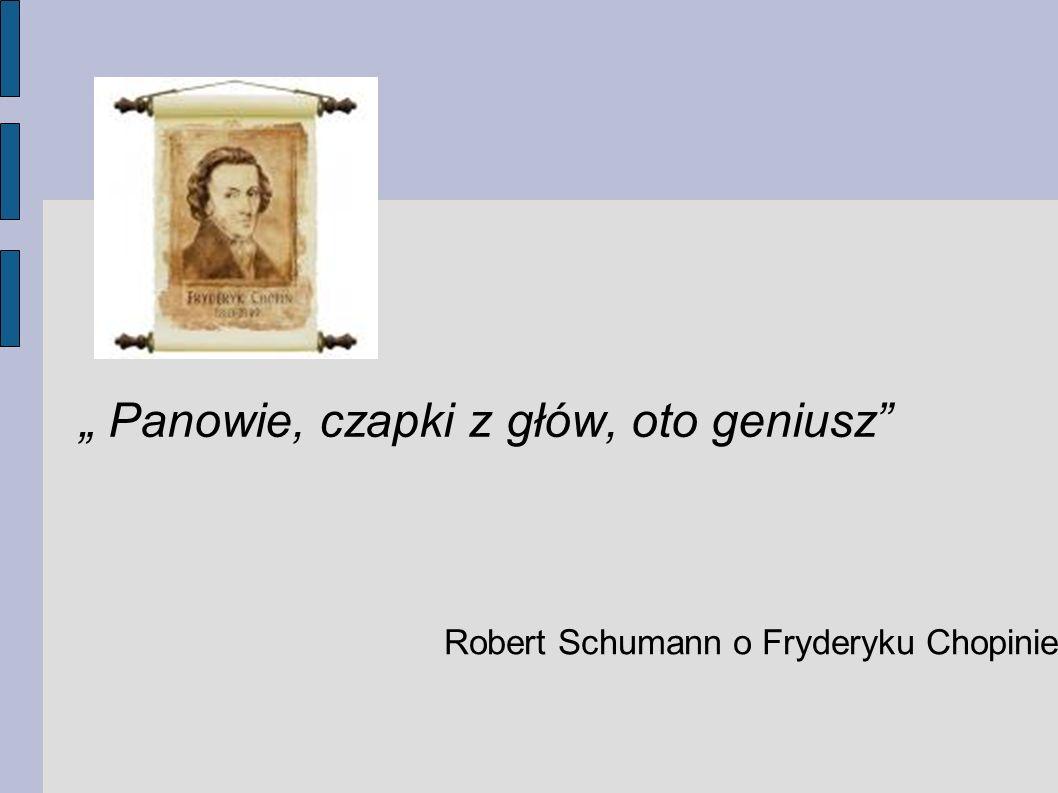 """"""" Panowie, czapki z głów, oto geniusz"""" Robert Schumann o Fryderyku Chopinie"""