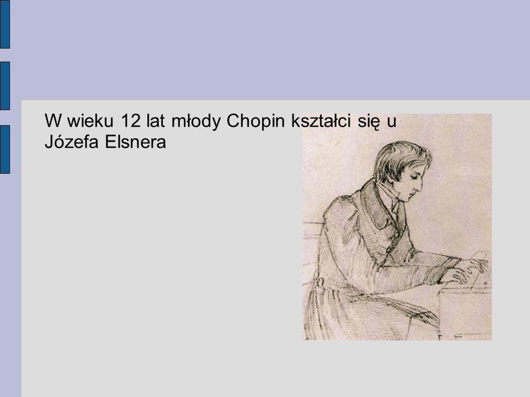 W wieku 12 lat młody Chopin kształci się u Józefa Elsnera