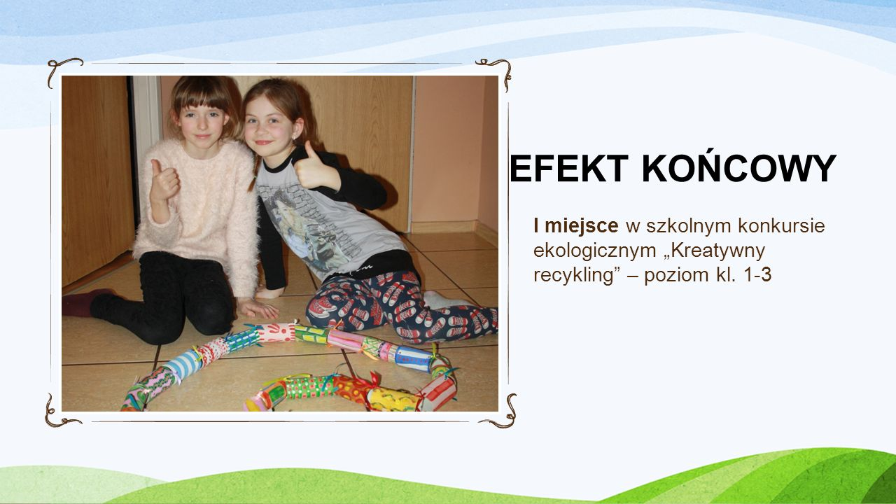 """EFEKT KOŃCOWY I miejsce w szkolnym konkursie ekologicznym """"Kreatywny recykling – poziom kl. 1-3"""