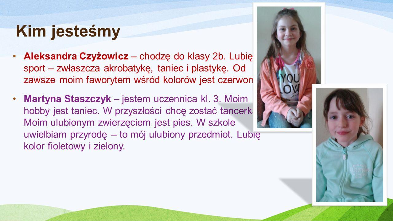 Kim jesteśmy Aleksandra Czyżowicz – chodzę do klasy 2b.