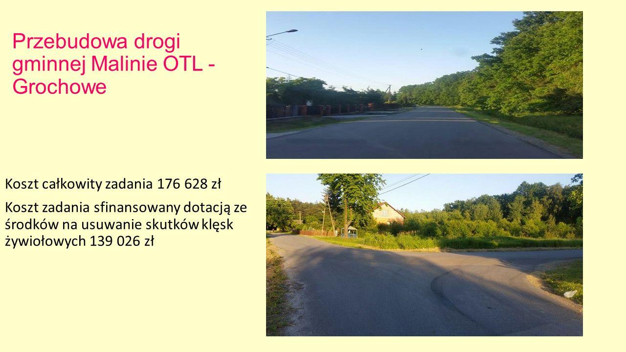 Przebudowa drogi gminnej Malinie OTL - Grochowe Koszt całkowity zadania 176 628 zł Koszt zadania sfinansowany dotacją ze środków na usuwanie skutków klęsk żywiołowych 139 026 zł