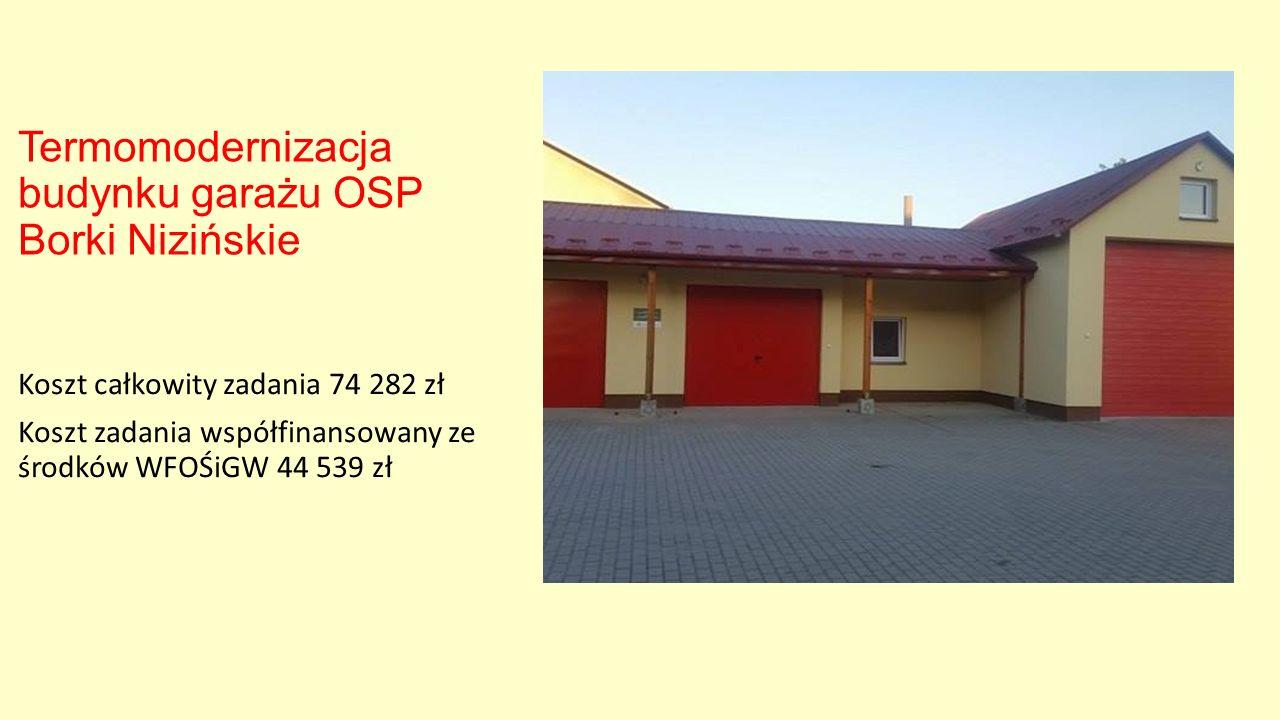 Termomodernizacja budynku garażu OSP Borki Nizińskie Koszt całkowity zadania 74 282 zł Koszt zadania współfinansowany ze środków WFOŚiGW 44 539 zł