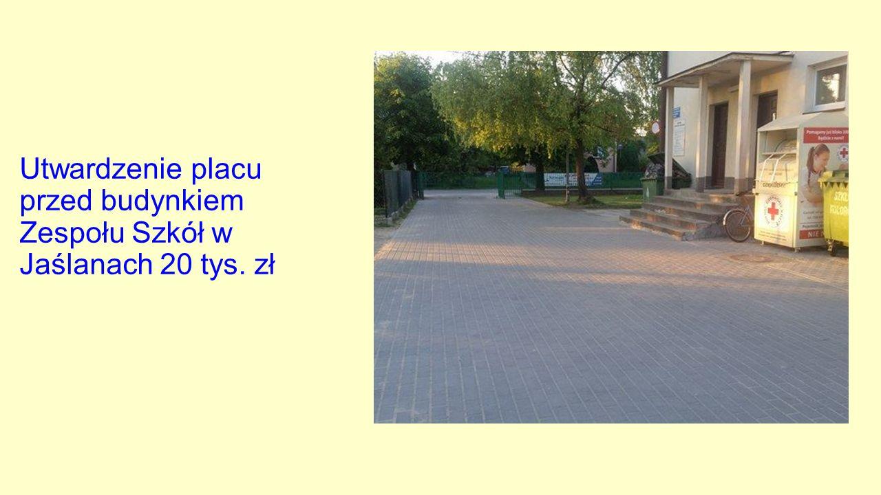 Utwardzenie placu przed budynkiem Zespołu Szkół w Jaślanach 20 tys. zł