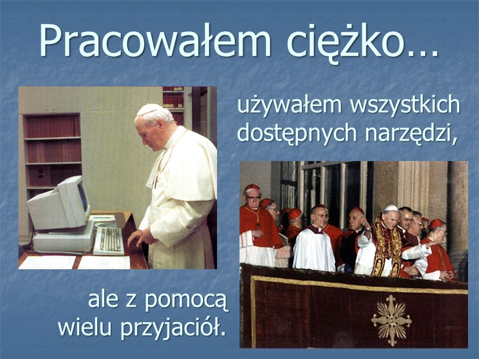 Pewnego dnia, zostałem wybrany na Stolicę Piotrową i natychmiast moje życie obróciło się o 180 stopni...