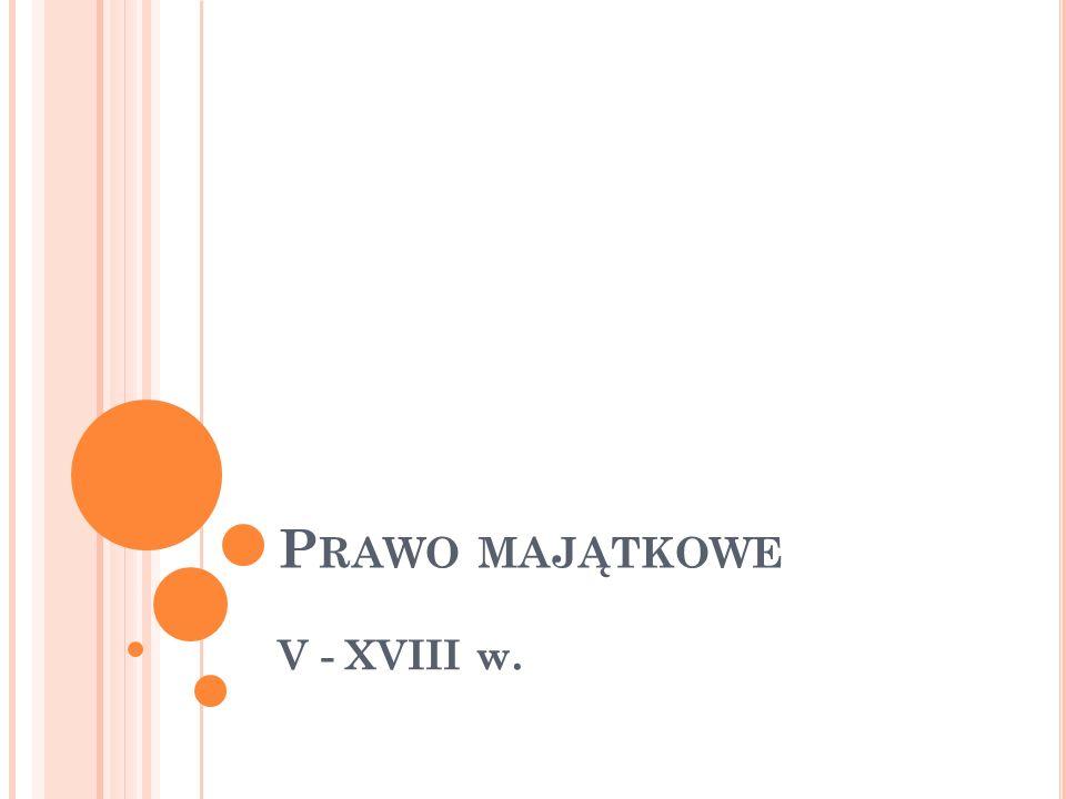 P RAWO MAJĄTKOWE V - XVIII w.