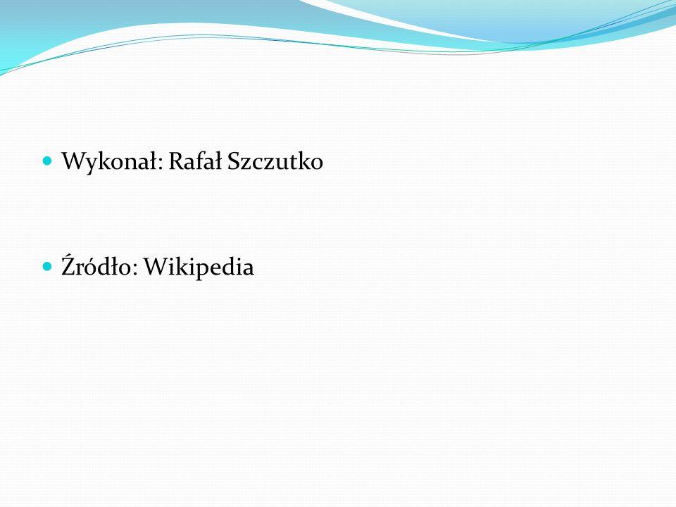 Wykonał: Rafał Szczutko Źródło: Wikipedia