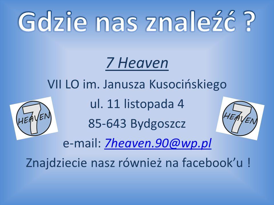 7 Heaven VII LO im. Janusza Kusocińskiego ul. 11 listopada 4 85-643 Bydgoszcz e-mail: 7heaven.90@wp.pl7heaven.90@wp.pl Znajdziecie nasz również na fac