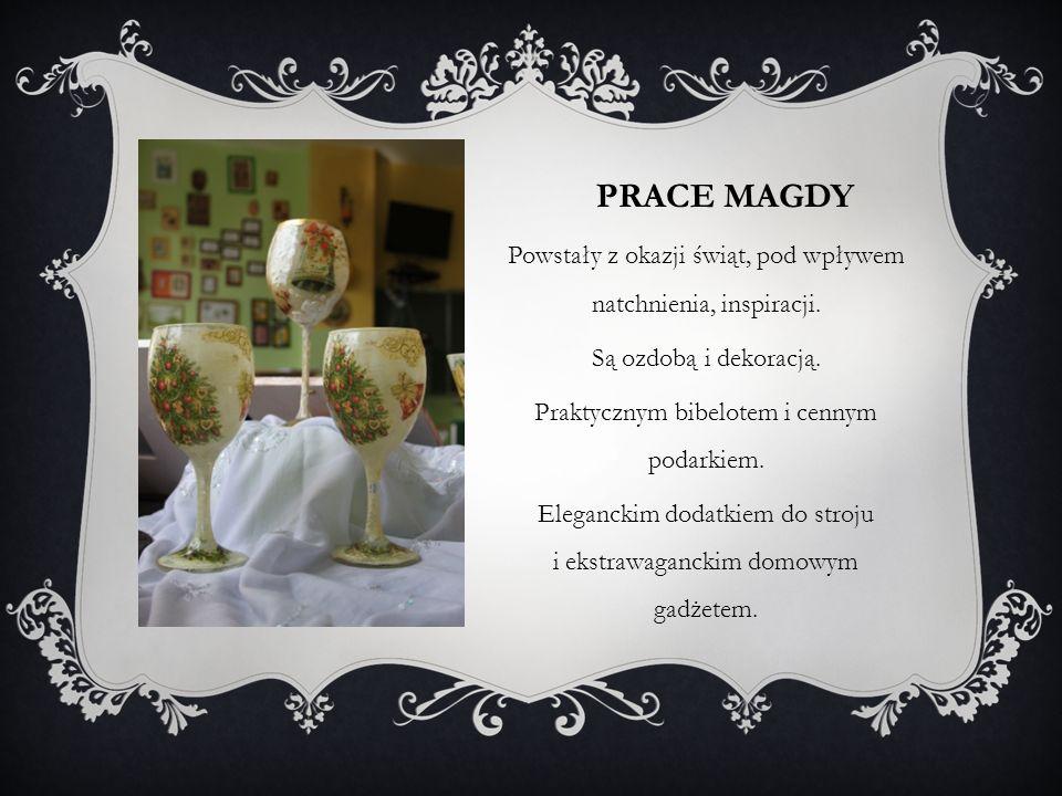 PRACE MAGDY Powstały z okazji świąt, pod wpływem natchnienia, inspiracji.