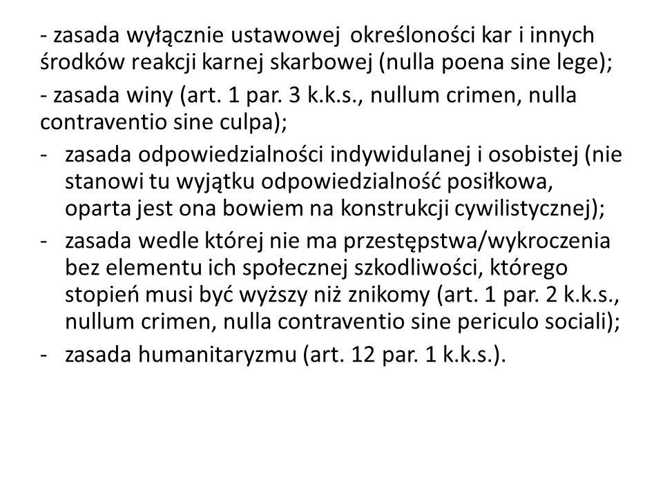 - zasada wyłącznie ustawowej określoności kar i innych środków reakcji karnej skarbowej (nulla poena sine lege); - zasada winy (art.