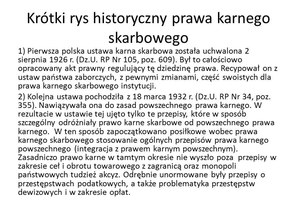 Krótki rys historyczny prawa karnego skarbowego 1) Pierwsza polska ustawa karna skarbowa została uchwalona 2 sierpnia 1926 r.