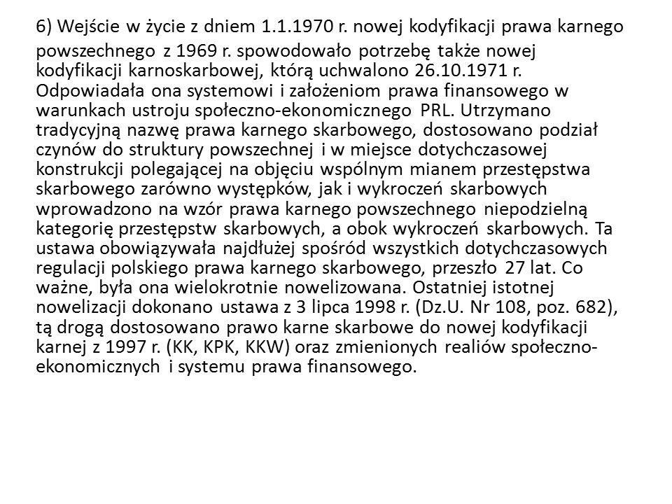 6) Wejście w życie z dniem 1.1.1970 r. nowej kodyfikacji prawa karnego powszechnego z 1969 r.