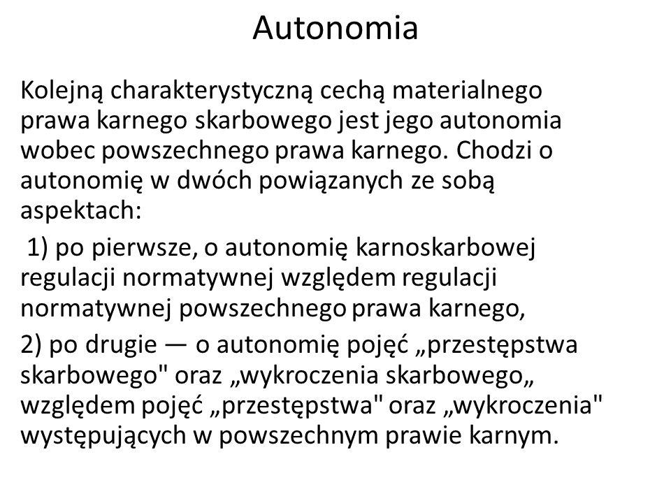 Autonomia Kolejną charakterystyczną cechą materialnego prawa karnego skarbowego jest jego autonomia wobec powszechnego prawa karnego.