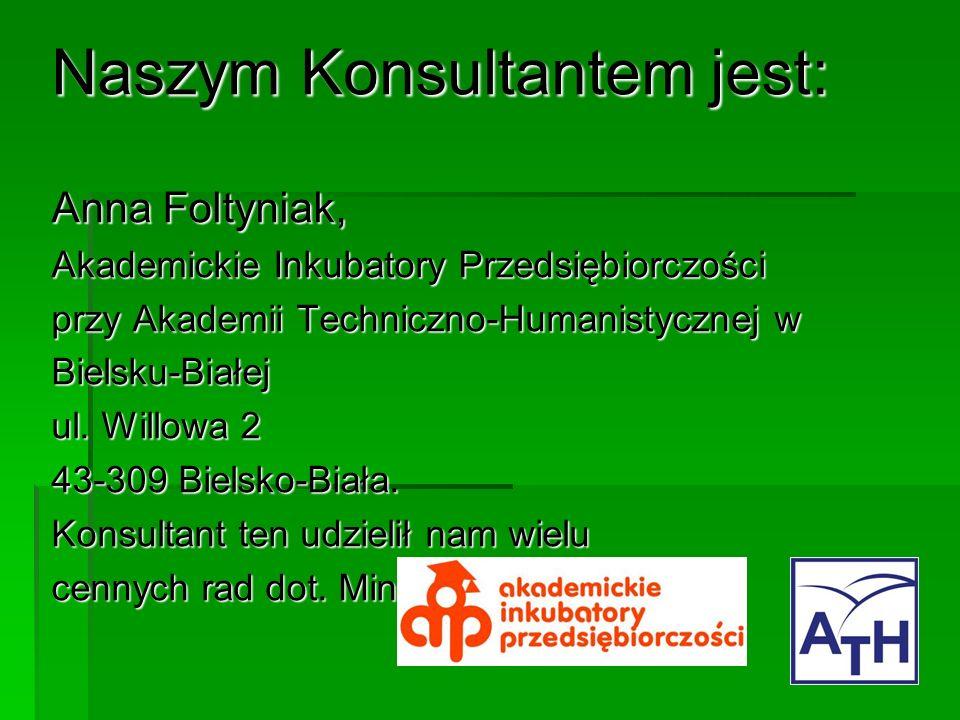 Naszym Konsultantem jest: Anna Foltyniak, Akademickie Inkubatory Przedsiębiorczości przy Akademii Techniczno-Humanistycznej w Bielsku-Białej ul.