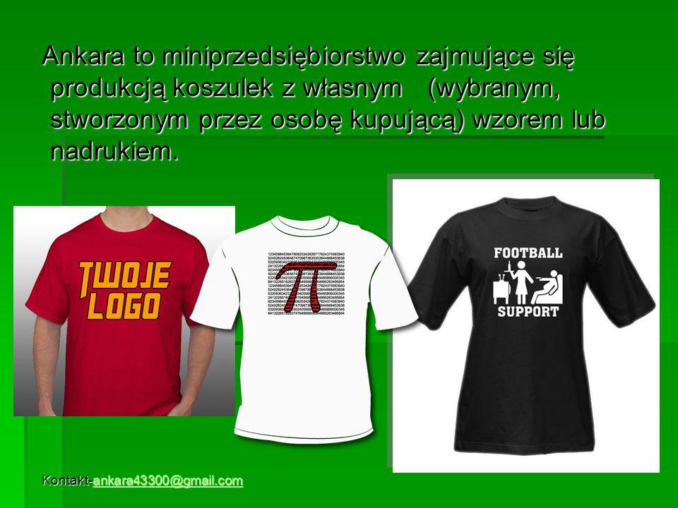 Ankara to miniprzedsiębiorstwo zajmujące się produkcją koszulek z własnym (wybranym, stworzonym przez osobę kupującą) wzorem lub nadrukiem.