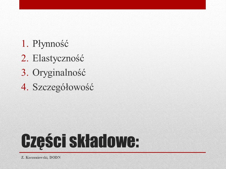 Części składowe: 1.Płynność 2.Elastyczność 3.Oryginalność 4.Szczegółowość Z. Korzeniewski, DODN