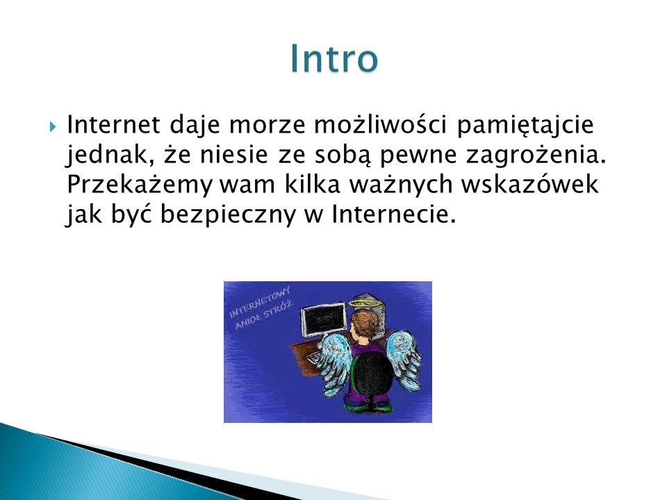  Internet daje morze możliwości pamiętajcie jednak, że niesie ze sobą pewne zagrożenia.