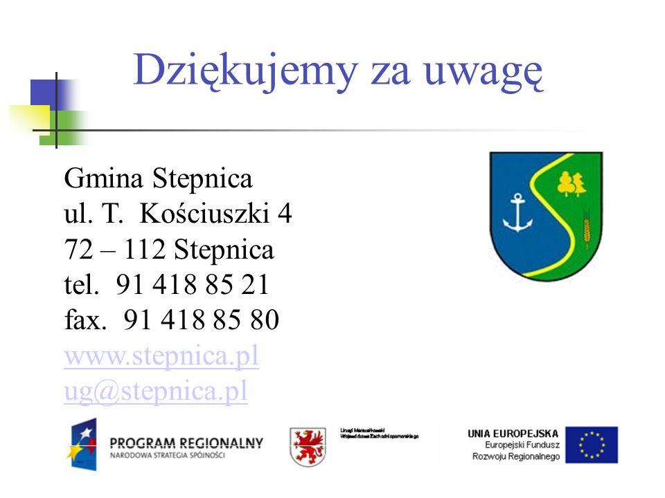 Dziękujemy za uwagę Gmina Stepnica ul. T. Kościuszki 4 72 – 112 Stepnica tel.