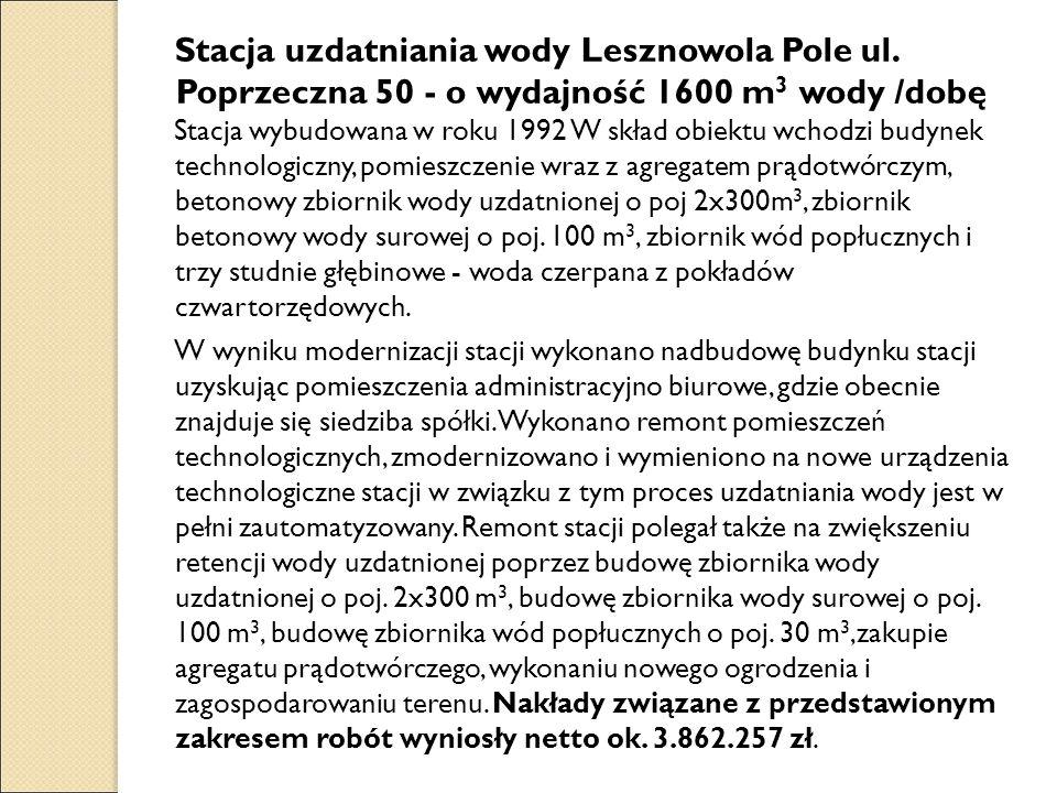 Stacja uzdatniania wody Lesznowola Pole ul. Poprzeczna 50 - o wydajność 1600 m 3 wody /dobę Stacja wybudowana w roku 1992 W skład obiektu wchodzi budy