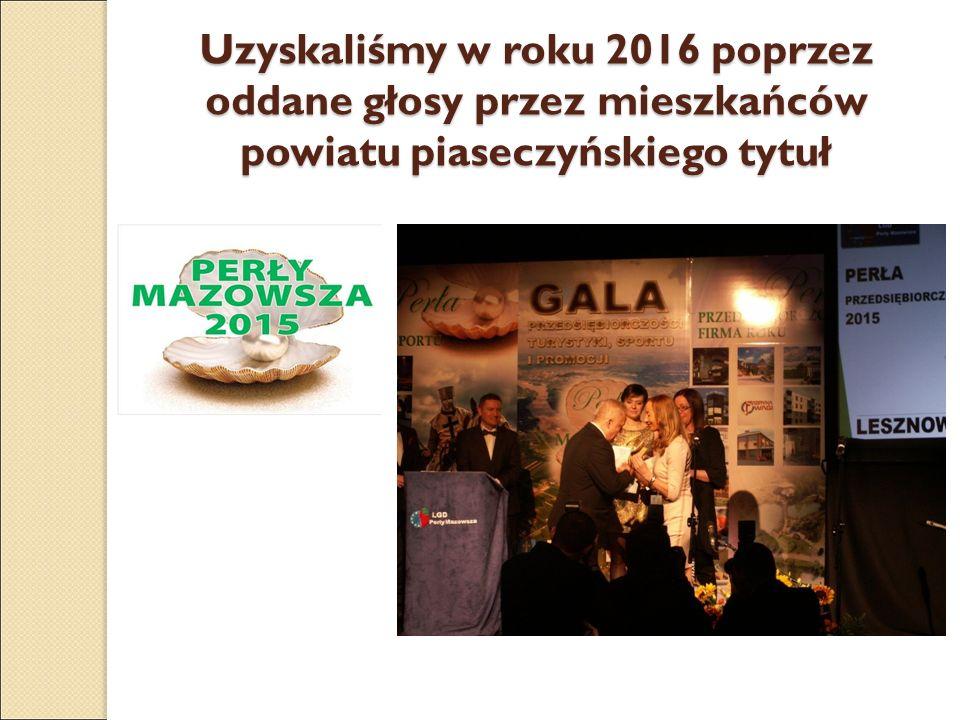 Uzyskaliśmy w roku 2016 poprzez oddane głosy przez mieszkańców powiatu piaseczyńskiego tytuł