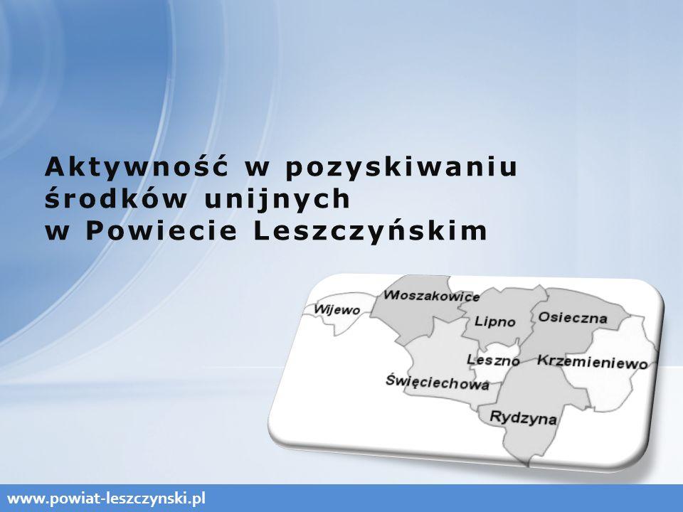 Aktywność w pozyskiwaniu środków unijnych w Powiecie Leszczyńskim www.powiat-leszczynski.pl