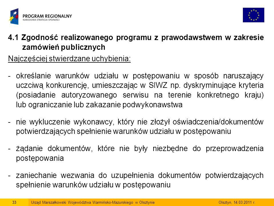 4.1 Zgodność realizowanego programu z prawodawstwem w zakresie zamówień publicznych Najczęściej stwierdzane uchybienia: -określanie warunków udziału w postępowaniu w sposób naruszający uczciwą konkurencję, umieszczając w SIWZ np.