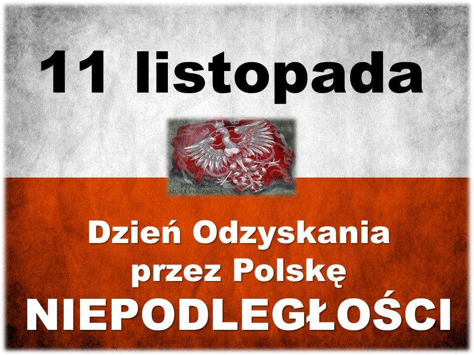 11 listopada Dzień Odzyskania przez Polskę NIEPODLEGŁOŚCI