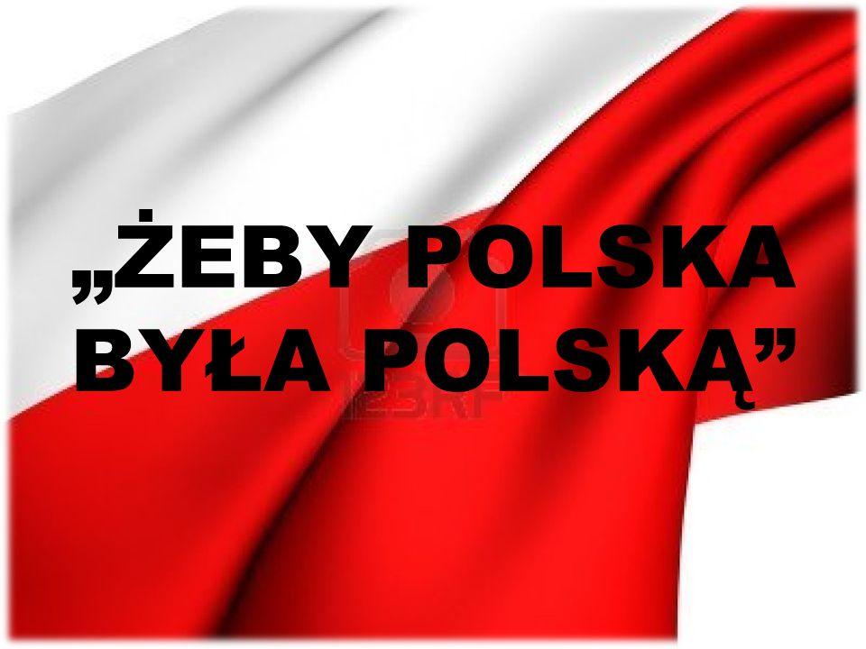 """""""ŻEBY POLSKA BYŁA POLSKĄ"""""""