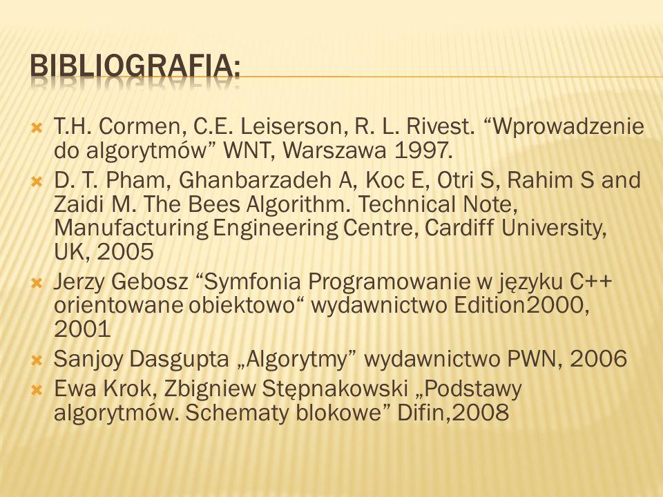 " T.H. Cormen, C.E. Leiserson, R. L. Rivest. ""Wprowadzenie do algorytmów"" WNT, Warszawa 1997.  D. T. Pham, Ghanbarzadeh A, Koc E, Otri S, Rahim S and"