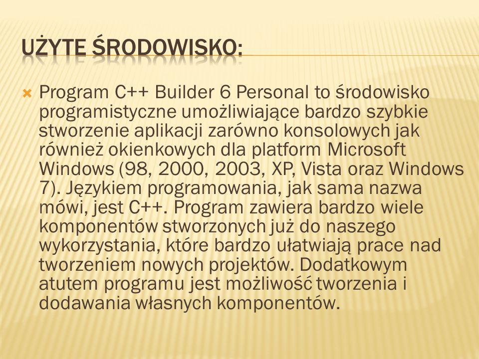  Program C++ Builder 6 Personal to środowisko programistyczne umożliwiające bardzo szybkie stworzenie aplikacji zarówno konsolowych jak również okienkowych dla platform Microsoft Windows (98, 2000, 2003, XP, Vista oraz Windows 7).
