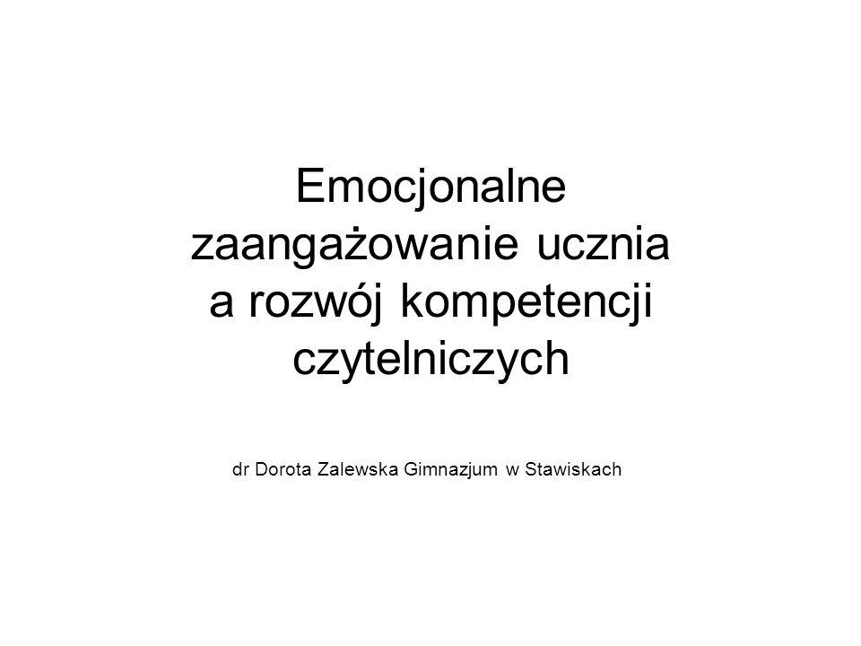 Emocjonalne zaangażowanie ucznia a rozwój kompetencji czytelniczych dr Dorota Zalewska Gimnazjum w Stawiskach
