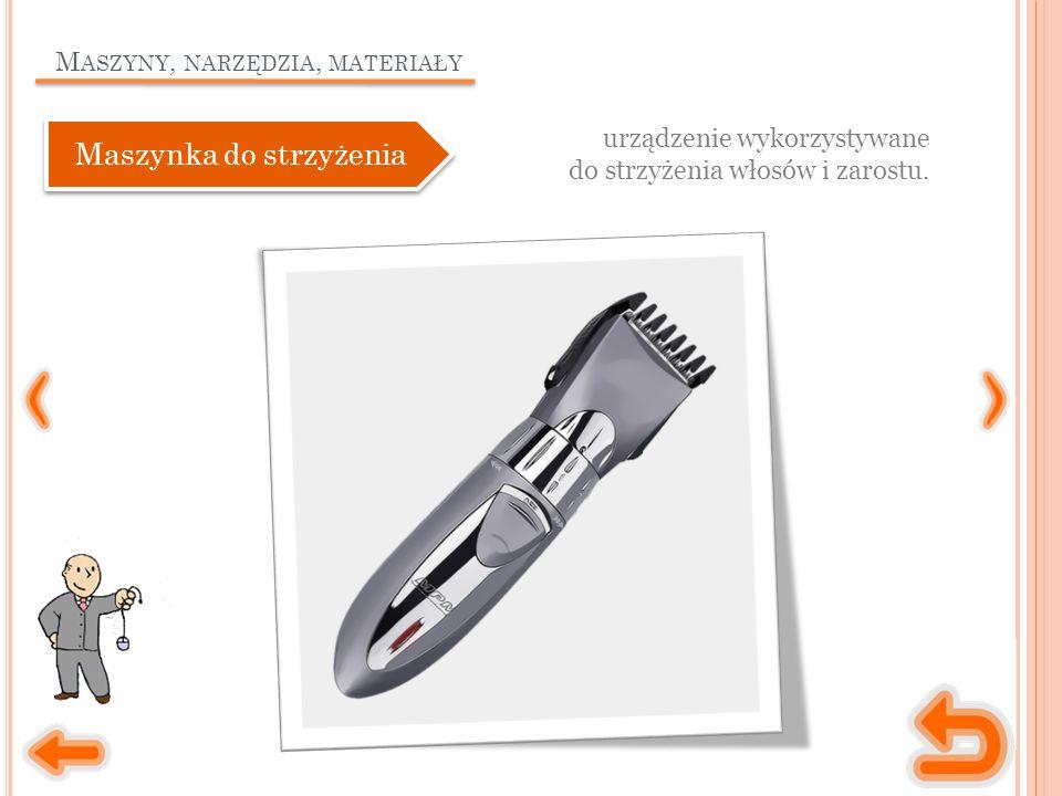 M ASZYNY, NARZĘDZIA, MATERIAŁY urządzenie wykorzystywane do strzyżenia włosów i zarostu. Maszynka do strzyżenia