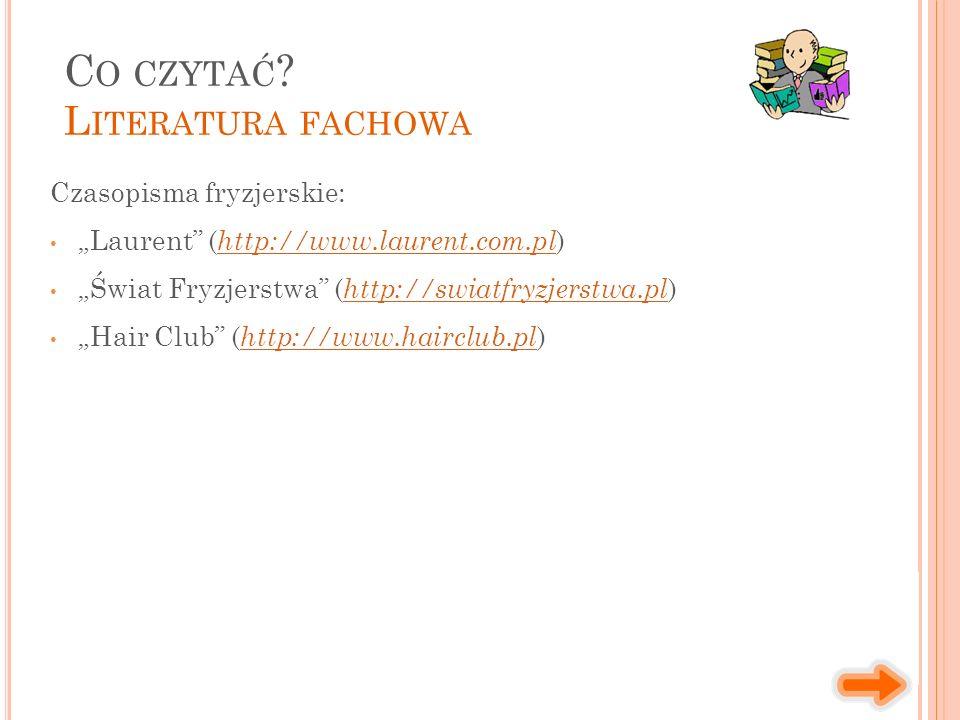 """Czasopisma fryzjerskie: """"Laurent ( http://www.laurent.com.pl ) http://www.laurent.com.pl """"Świat Fryzjerstwa ( http://swiatfryzjerstwa.pl ) http://swiatfryzjerstwa.pl """"Hair Club ( http://www.hairclub.pl ) http://www.hairclub.pl C O CZYTAĆ ."""