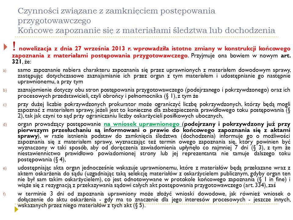 Czynności związane z zamknięciem postępowania przygotowawczego Końcowe zapoznanie się z materiałami śledztwa lub dochodzenia   nowelizacja z dnia 27