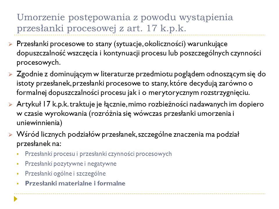 Umorzenie postępowania z powodu wystąpienia przesłanki procesowej z art. 17 k.p.k.  Przesłanki procesowe to stany (sytuacje, okoliczności) warunkując