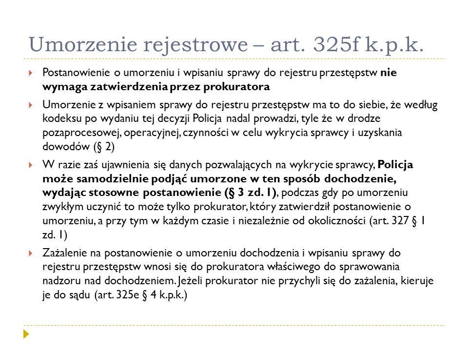 Umorzenie rejestrowe – art. 325f k.p.k.  Postanowienie o umorzeniu i wpisaniu sprawy do rejestru przestępstw nie wymaga zatwierdzenia przez prokurato